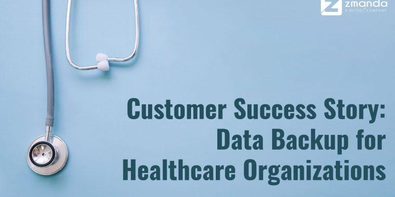 Müşteri Başarı Hikayesi: Sağlık Kurumları için Veri Yedekleme