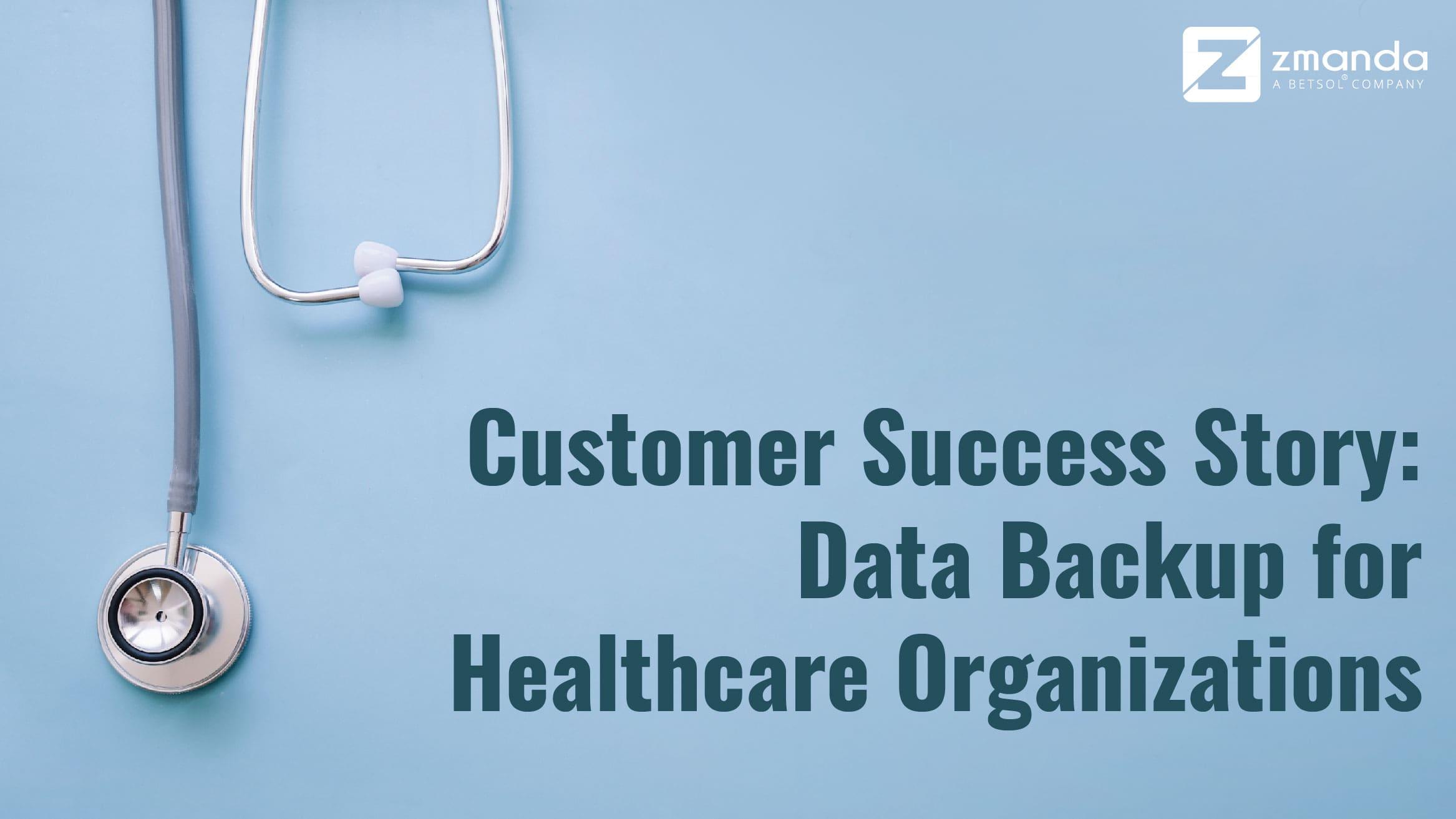 Kisah Sukses Pelanggan: Pencadangan Data untuk Organisasi Perawatan Kesehatan